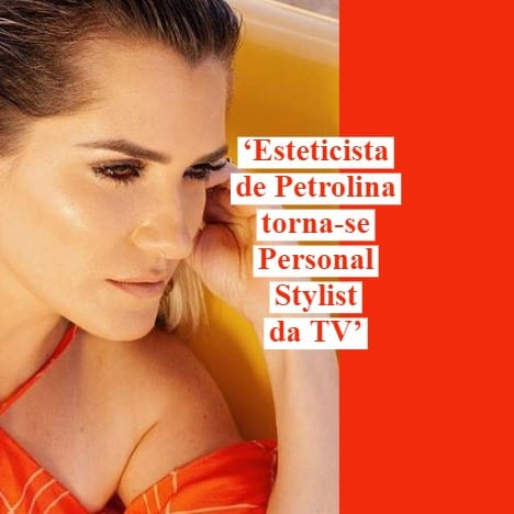 Esteticista de Petrolina torna-se Personal Stylist da TV!