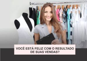 Você está feliz com os resultados de suas vendas?