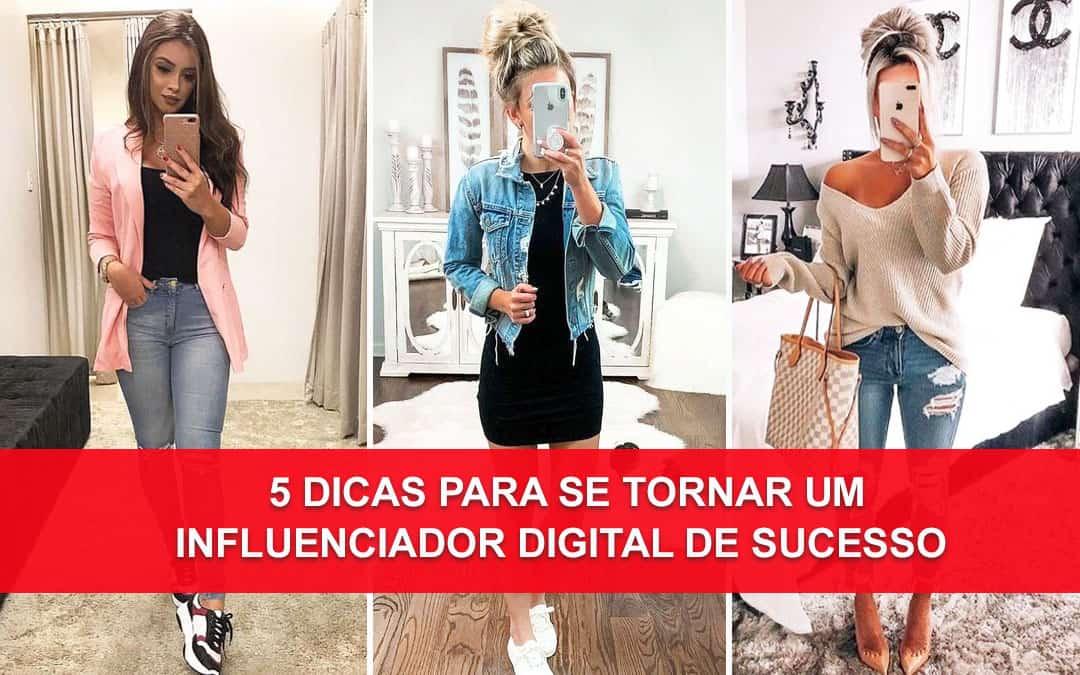 5 dicas para se tornar um influenciador digital de Sucesso.