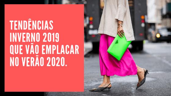 Tendências Inverno 2019 que Vão EMPLACAR no Verão 2020.