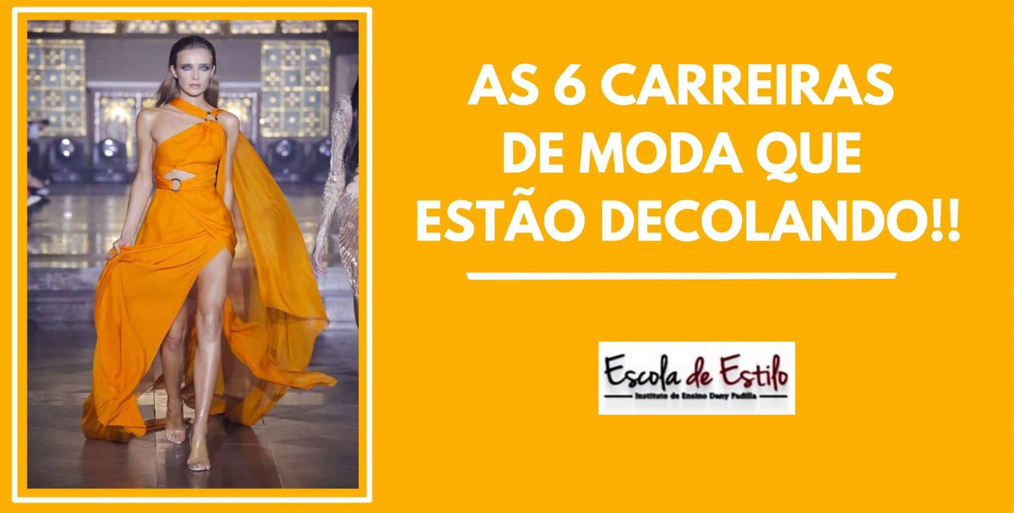 AS 6 CARREIRAS DE MODA QUE ESTÃO DECOLANDO!!