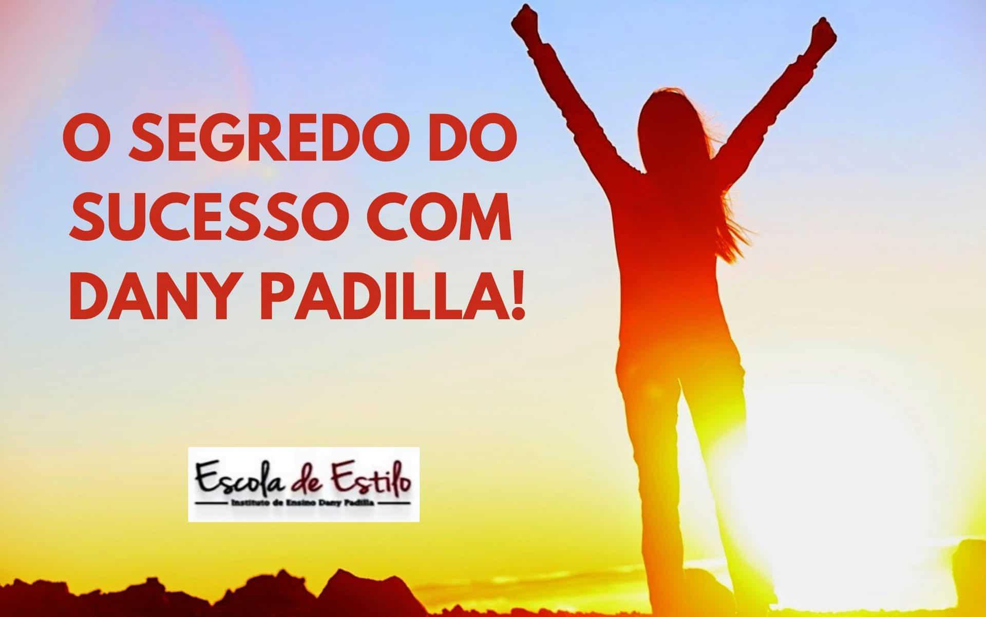 O SEGREDO DO SUCESSO COM DANY PADILLA